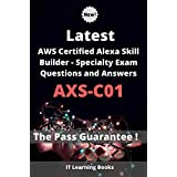 Latest AWS Certified Alexa Skill Builder – Specialty Exam AXS-C01 Questions and Answers: Valid and reliable Guide (English Edition)