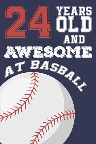 24 Years Old And Awesome at Baseball: Baseball Birthday Gifts for 24 Years Old Gift For Boys & Girls, Card Alternative, Notebook, Diary / Greeting Card Alternative for Boys & Girls