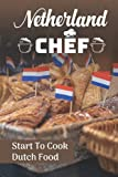 Netherland Chef: Start To Cook Dutch Food: Recipes Book