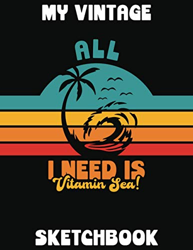 ALL I NEED IS VITAMIN SEA | MY VINTAGE SKETCHBOOK: Retro Sketchbook | 120 Blank White Pages | 8.5'x11' Format | For Sea Lovers | Retro Vintage Sunset Colors from the 1970s