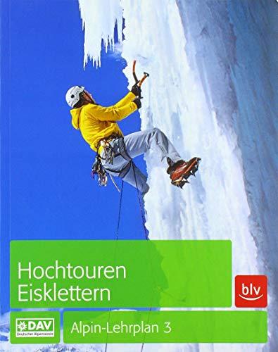 Alpin-Lehrplan 3: Hochtouren - Eisklettern (Alpin-Lehrplan (ehem. BLV))