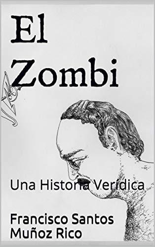 El Zombi: Una Historia Verídica eBook: Muñoz Rico, Francisco Santos: Amazon.es: Tienda Kindle
