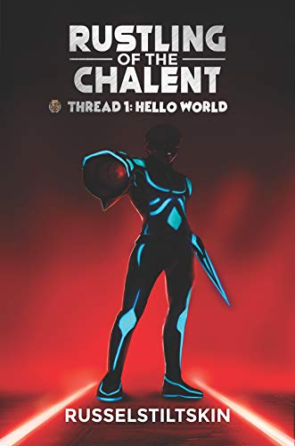 Rustling of the Chalent Thread 1: Hello World: A wicked, fun, debut novel full of mystery, fantasy races, dragons and magic, world building, swords, sci-fi stuff and probably more... (English Edition)