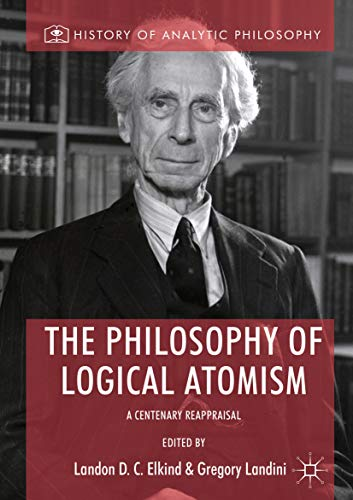 The Philosophy of Logical Atomism: A Centenary Reappraisal (History of Analytic Philosophy)