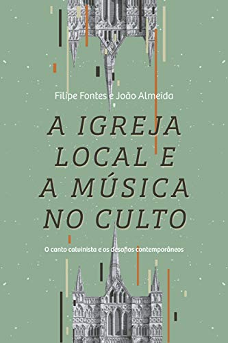 A Iigreja Local E A Música No Culto: O Canto Calvinista E Os Desafios Contemporâneos
