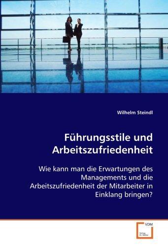 Führungsstile und Arbeitszufriedenheit: Wie kann man die Erwartungen des Managements und die Arbeitszufriedenheit der Mitarbeiter in Einklang bringen? by Wilhelm Steindl (2008-12-05)