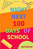 Night NEXT 100 days of school NOTEBOOK: Such a great idea / Composition Notebook Gift, 120 Pages, 6x9, 100 days of school notebook, Matte Finish