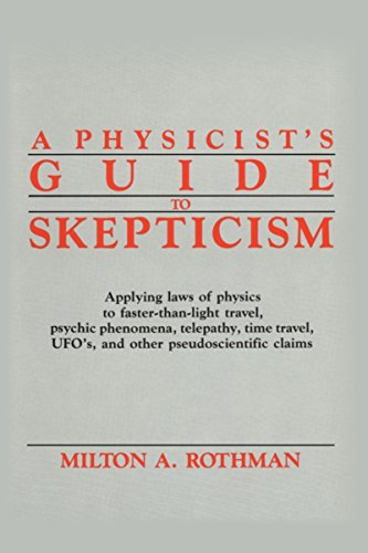 A physicist's guide to skepticism. Applying laws of physics to faster-than-light travel, psychic phenomena, telepathy, time travel, Ufo's, and other pseudoscientific claims