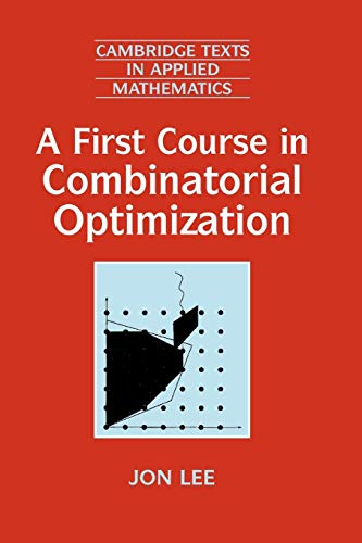 A First Course in Combinatorial Optimization (Cambridge...