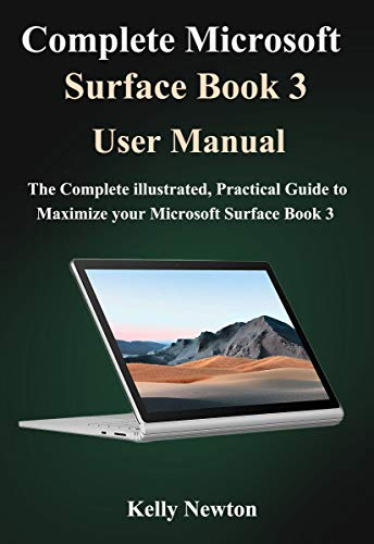 Complete Microsoft Surface Book 3 User Manual : The Complete illustrated, Practical Guide to Maximizing Your Microsoft Surface Book 3