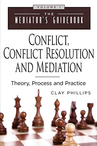 Compare Textbook Prices for Conflict, Conflict Resolution and Mediation: Theory, Process and Practice The Mediator's Guidebook  ISBN 9780999272312 by Phillips, Clay,Veltman, Deane