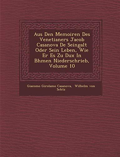 Aus Den Memoiren Des Venetianers Jacob Casanova de Seingalt Oder Sein Leben, Wie Er Es Zu Dux in B Hmen Niederschrieb, Volume 10