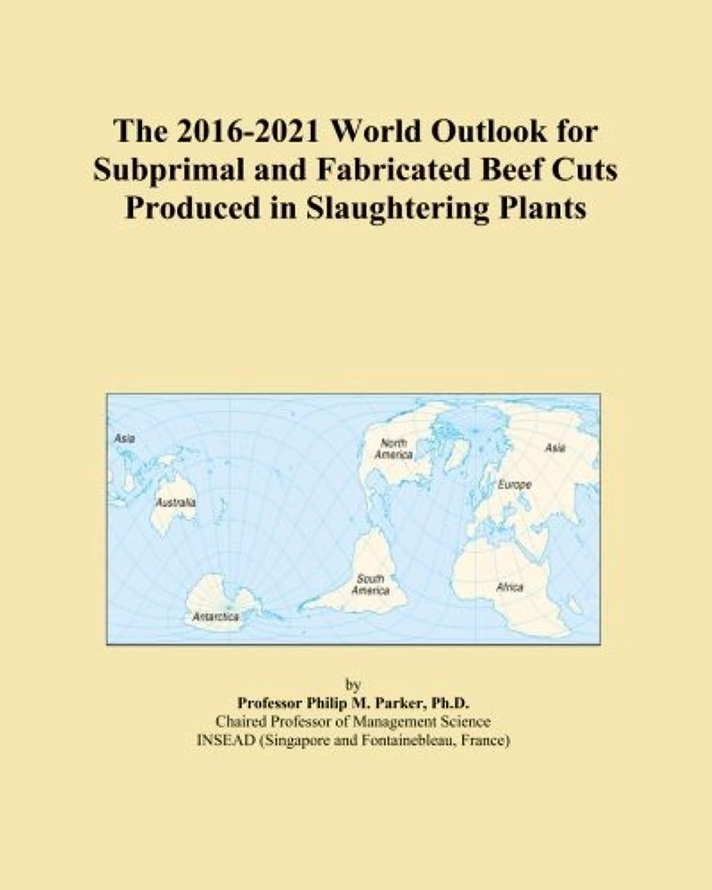 手数料弁護人常にThe 2016-2021 World Outlook for Subprimal and Fabricated Beef Cuts Produced in Slaughtering Plants