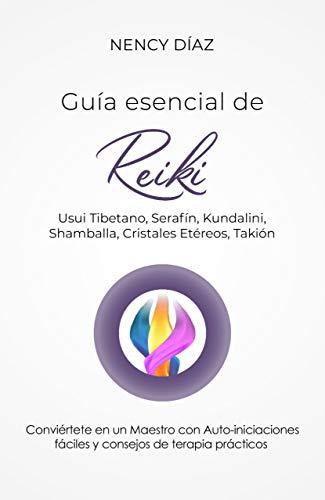 Guía Esencial de Reiki: Usui Tibetano, Serafín, Kundalini, Shamballa, Cristales Etéreos, Takión