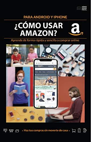 ¿Cómo usar Amazon?: Para Android y Iphone: aprende de forma rápida y sencilla a comprar en Amazon. (Cómo usar fácil nº 3) (Spanish Edition)