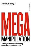 Mega Manipulation: Ideologische Konditionierung in der Fassadendemokratie