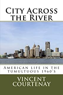 City Across the River: American Life in the Tumultuous 1960's