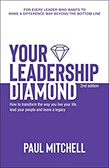 Your Leadership Diamond: How To Transform the Way You Live Your Life, Lead Your People and Leave a Legacy by [Paul Mitchell]