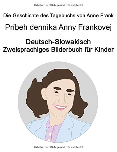 Deutsch-Slowakisch Die Geschichte des Tagebuchs von Anne Frank / Príbeh denníka Anny Frankovej Zweisprachiges Bilderbuch für Kinder