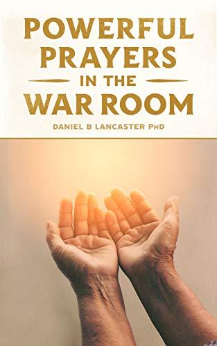 Powerful Prayers in the War Room: Learning to Pray like a Powerful Prayer  Warrior (Spiritual Battle Plan for Prayer Book 1) eBook: Lancaster, Daniel  B: Amazon.co.uk: Kindle Store