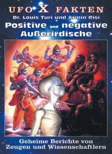 Positive und negative Ausserirdische. Geheime Berichte von Zeugen und Wissenschaftlern
