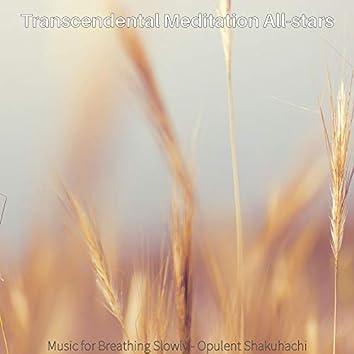 Music for Breathing Slowly - Opulent Shakuhachi