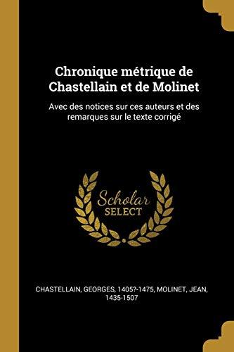 Chronique Métrique de Chastellain Et de Molinet: Avec Des Notices Sur Ces Auteurs Et Des Remarques Sur Le Texte Corrigé