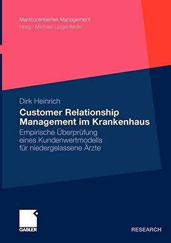 Customer Relationship Management im Krankenhaus: Empirische Überprüfung eines Kundenwertmodells für niedergelassene Ärzte (Marktorientiertes Management) (German Edition)