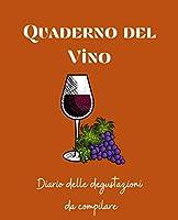 Photo Gallery quaderno del vino: scopri, degusta, appunta. diario da compilare per annotare le degustazioni di vino. regalo ideale per amanti del vino e aspiranti sommelier . 100 pagine