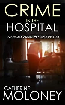 CRIME IN THE HOSPITAL a fiercely addictive crime thriller (Detective Markham Mystery Book 4) by [CATHERINE MOLONEY]