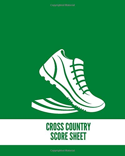 Cross Country Score Sheet: Cross Country Games recorder Notebook, Outdoor Game Record Book, Track Keeper, Tracking Log book, Scoring Sheet, Gifts for ... 120 pages. (Cross Country Logbook, Band 29)