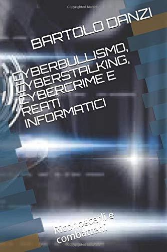 CYBERBULLISMO,CYBERSTALKING,CYBERCRIME E REATI INFORMATICI: Riconoscerli e combatterli