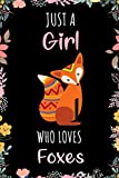 Just A Girl Who Loves Foxes Journal Notebook: Funny Wide Ruled Notebook Gift For Girls Who Loves Foxes - Perfect Gift For Foxes Lovers On Valentine ... - 6 x 9 Inches - 110 Lined Pages