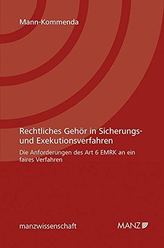 Rechtliches Gehör in Sicherungs- und Exekutionsverfahren: Die Anforderungen des Art 6 EMRK an ein faires Verfahren (manzwissenschaft.at)