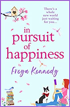 In Pursuit of Happiness: The perfect uplifting romantic read for 2021 (English Edition) por [Freya Kennedy]