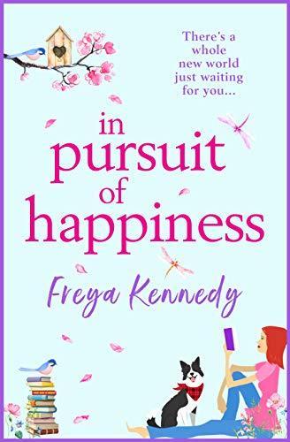 In Pursuit of Happiness: The perfect uplifting romantic read for 2021 by [Freya Kennedy]