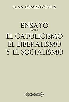 Antología Juan Donoso Cortés: Ensayo sobre el catolicismo, el liberalismo y el socialismo (con notas) (Spanish Edition) par [Juan Donoso Cortés]