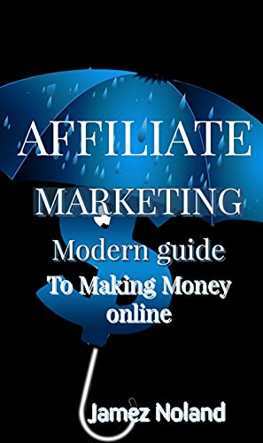Affiliate Marketing: Modern Guide to Making Money Online (English Edition)
