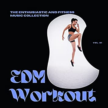 EDM Workout - The Enthusiastic And Fitness Music Collection, Vol 01