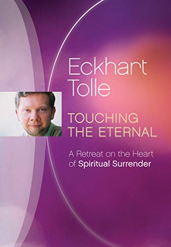 Eckhart Tolle Touching the Eternal: A Retreat on the Heart of Spiritual Surrender