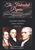 The Federalist Papers: A Collection of Essays Written in Favour of the New Constitution Unabridged 1787 Original Version