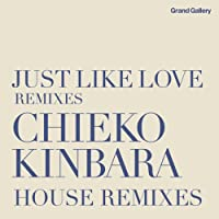 JUST LIKE LOVE REMIXIES~CHIEKO KINBARA HOUSE REMIXIES