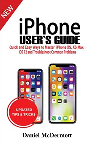 iPhone User's Guide: Quick and Easy Ways to Master iPhone XS, XS Max, iOS 12 and Troubleshoot Common Problems (Best Flashlight App For Iphone 3gs)