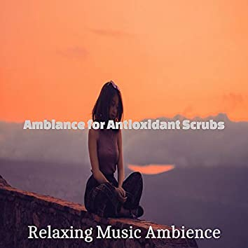 Ambiance for Antioxidant Scrubs