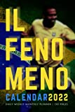 IL FENOMENO   CALENDAR 2022: Brazilian Football Legend   R9   Amazing Daily Weekly Monthly Planner   Notes and Phone Contacts   6 x 9, 130 Pages