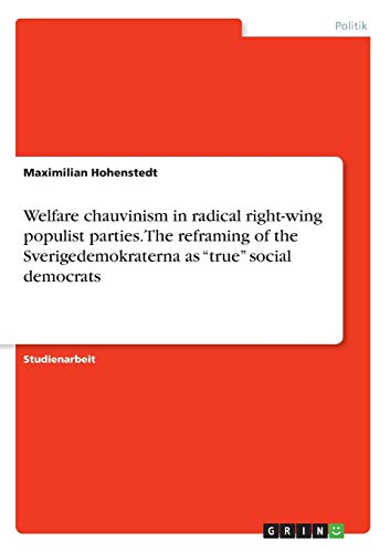 Welfare chauvinism in radical right-wing populist parties. The reframing of the Sverigedemokraterna as true social democrats