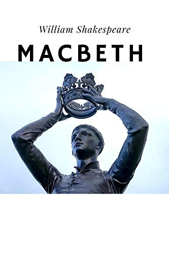The Tragedy of Macbeth: A Decent Man Turns Murderous Tyrant William Shakespeare (English Edition)