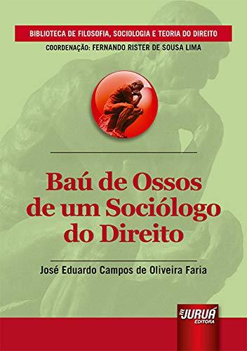 Baú de Ossos de um Sociólogo do Direito - Biblioteca de Filosofia, Sociologia e Teoria do Direito - Coordenação: Fernando Rister de Souza Lima