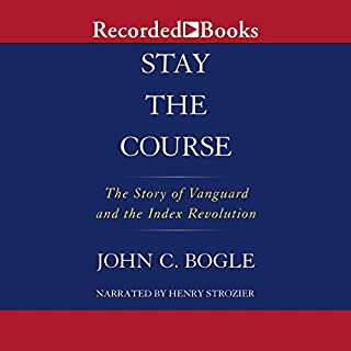 Stay the Course     The Story of Vanguard and the Index Revolution              By:                                                                                                                                 John C. Bogle                               Narrated by:                                                                                                                                 Henry Strozier                      Length: 11 hrs and 5 mins     2 ratings     Overall 4.0