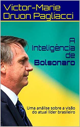 A Inteligência de Bolsonaro: Uma análise sobre a visão do atual líder brasileiro